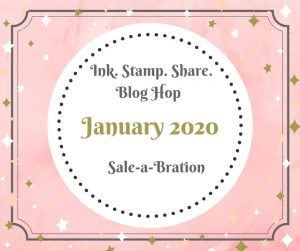 Ink Stamp Share Blog Hop, January 2020, Sale-A-Bration